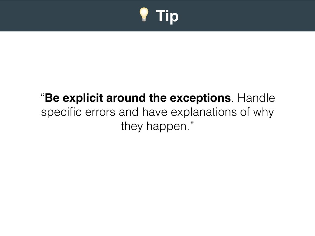 """Be explicit around the exceptions. Handle spec..."