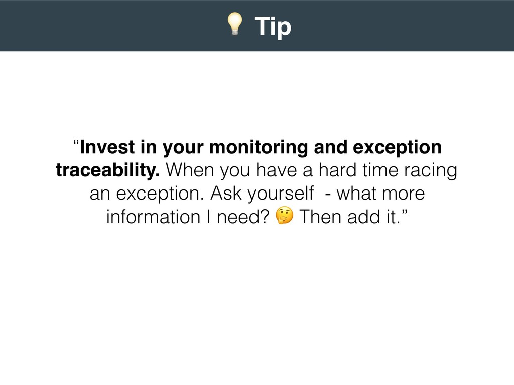 """Invest in your monitoring and exception tracea..."
