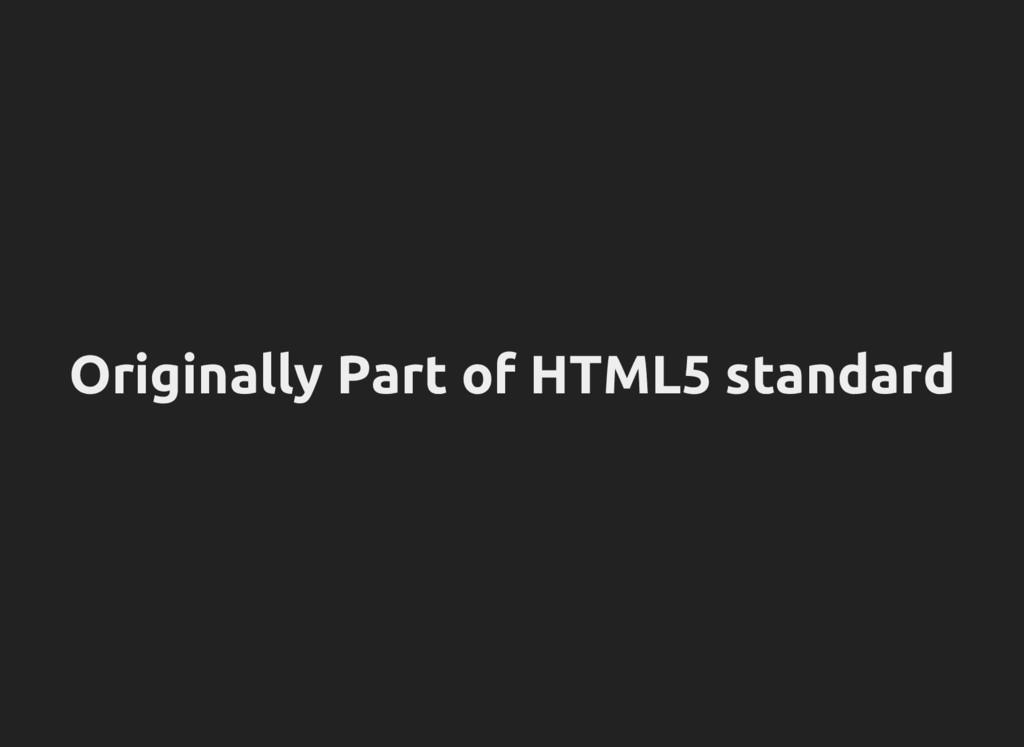 Originally Part of HTML5 standard