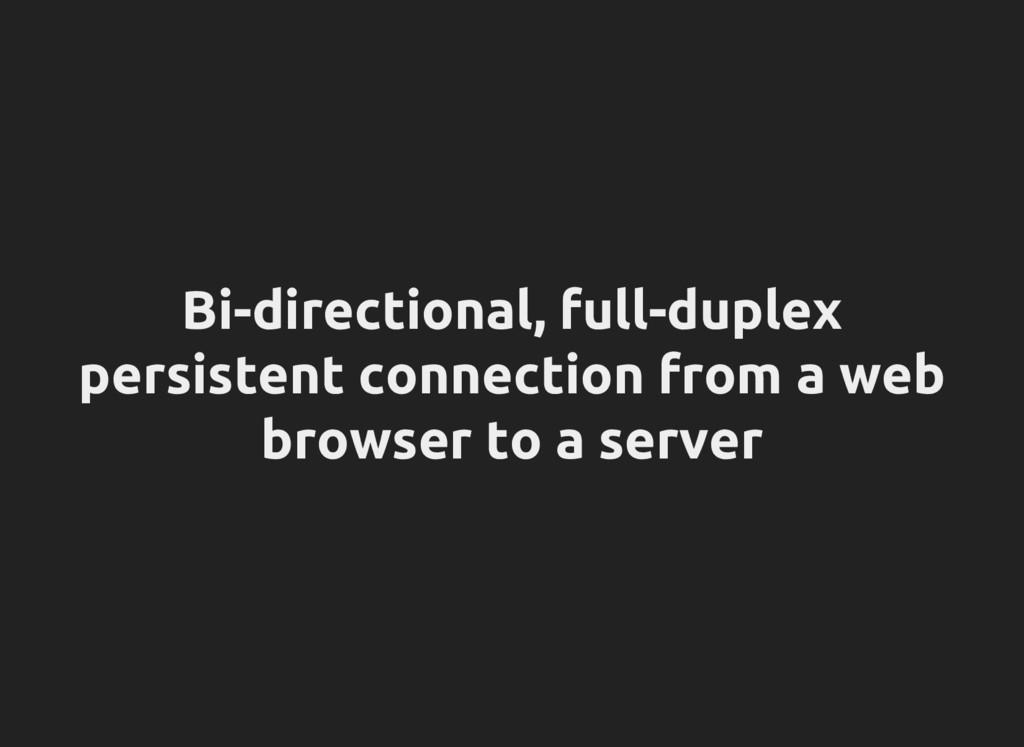 Bi-directional, full-duplex persistent connecti...