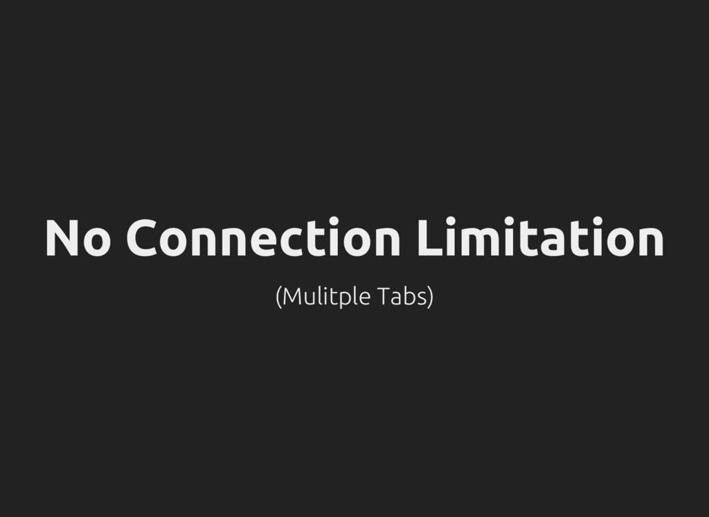 No Connection Limitation (Mulitple Tabs)