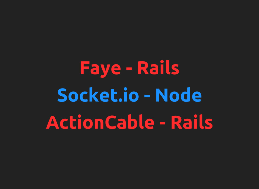 Faye - Rails Socket.io - Node ActionCable - Rai...