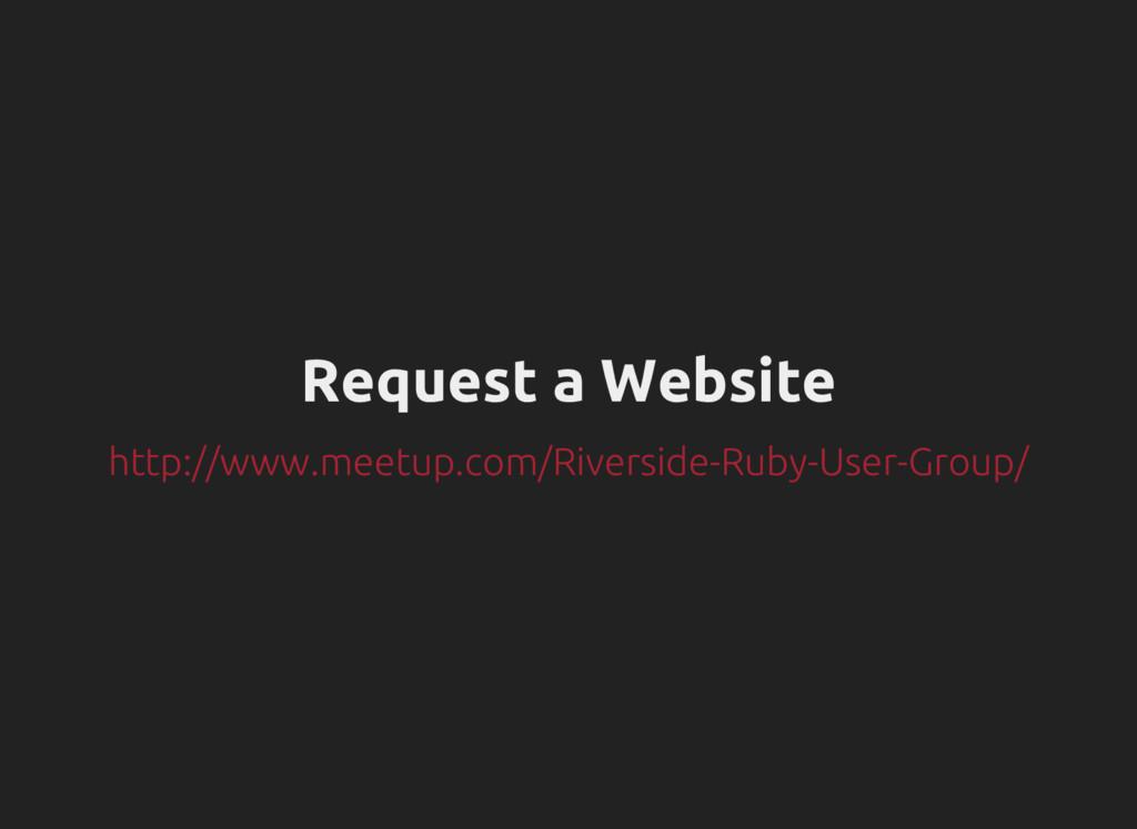 Request a Website http://www.meetup.com/Riversi...
