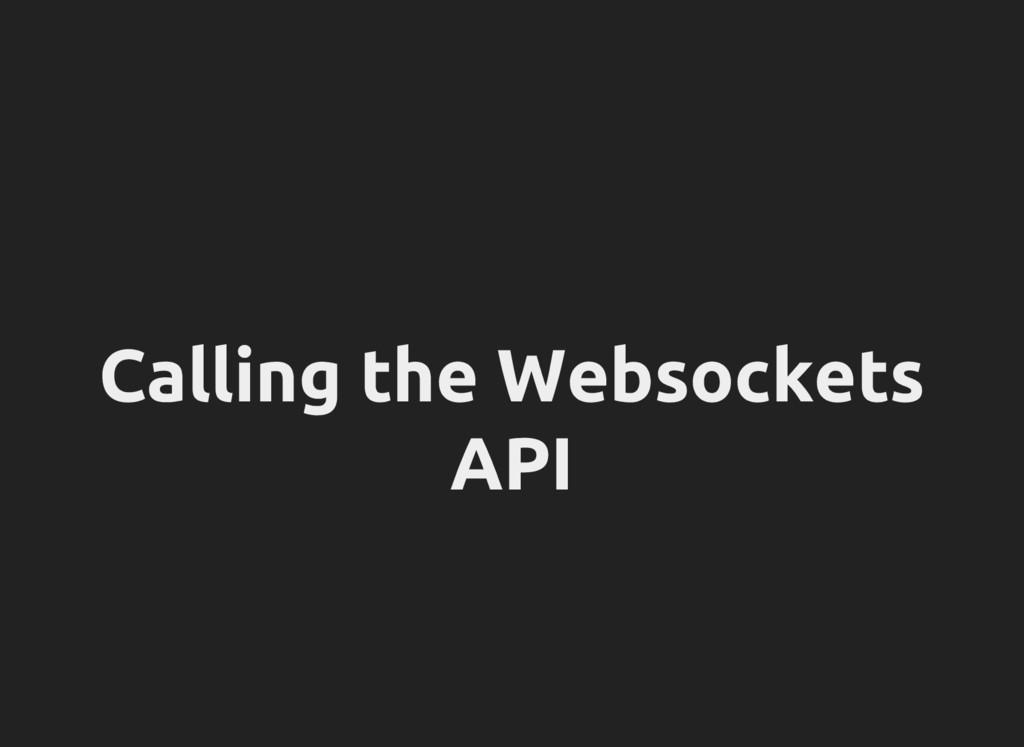 Calling the Websockets API