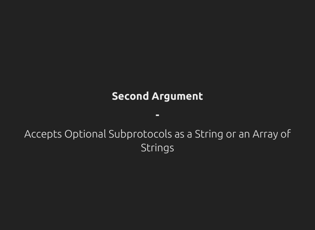 Second Argument - Accepts Optional Subprotocols...