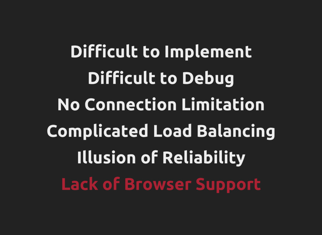 Difficult to Implement Difficult to Debug No Co...