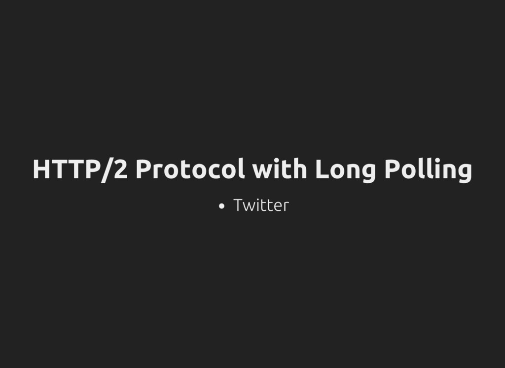 HTTP/2 Protocol with Long Polling Twitter
