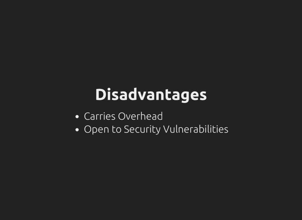 Disadvantages Carries Overhead Open to Security...