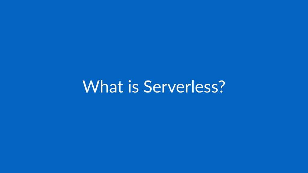 What is Serverless?