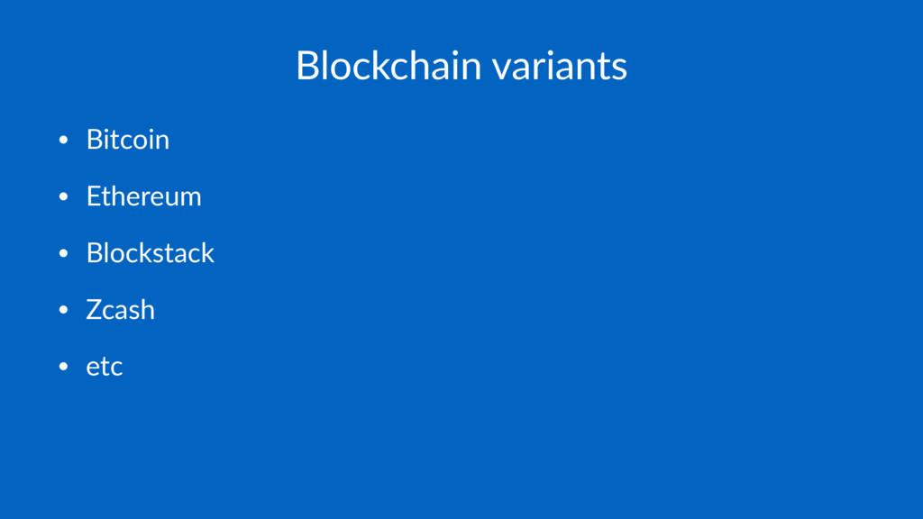 Blockchain variants • Bitcoin • Ethereum • Bloc...
