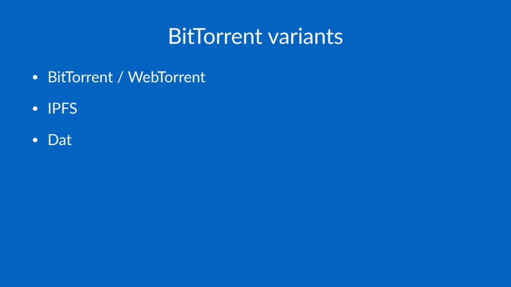 BitTorrent variants • BitTorrent / WebTorrent •...