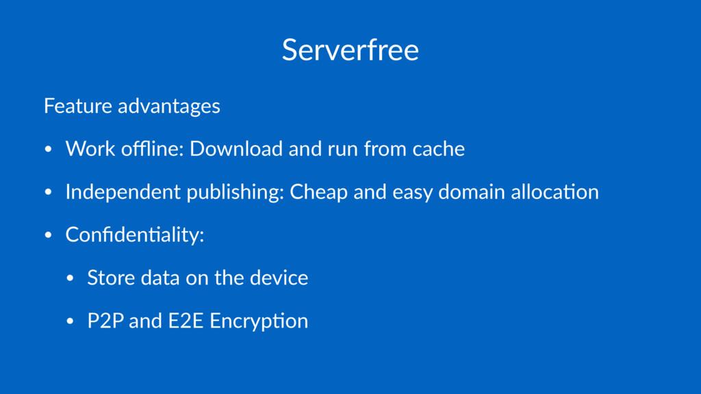 Serverfree Feature advantages • Work offline: Dow...