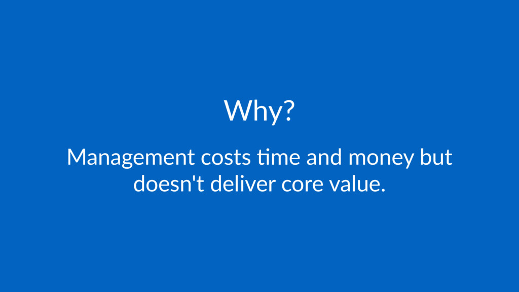 Why? Management costs ,me and money but doesn't...