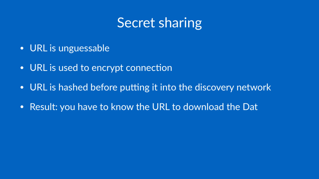 Secret sharing • URL is unguessable • URL is us...