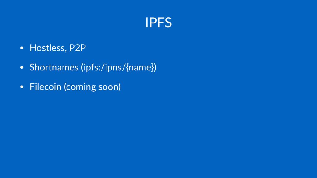 IPFS • Hostless, P2P • Shortnames (ipfs:/ipns/{...