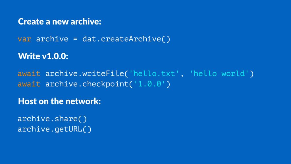 Create a new archive: var archive = dat.createA...