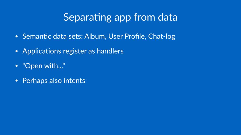 Separa&ng app from data • Seman'c data sets: Al...
