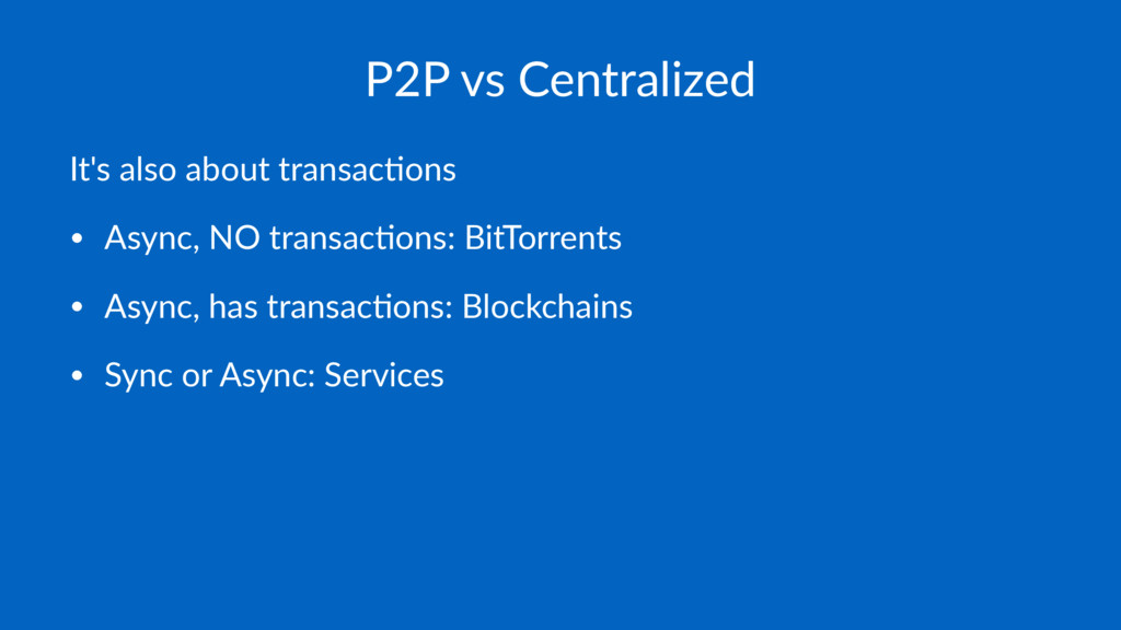 P2P vs Centralized It's also about transac.ons ...
