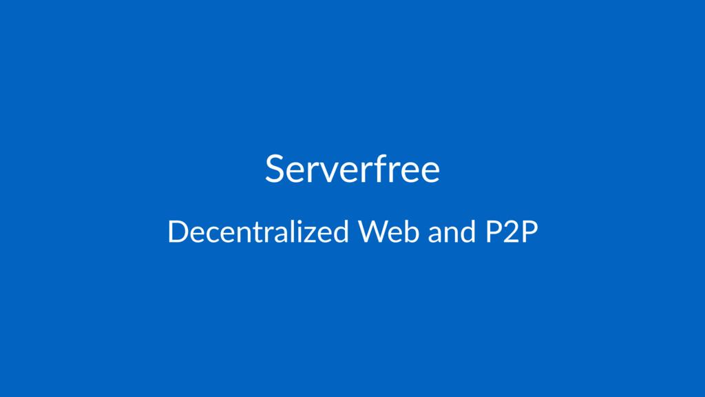 Serverfree Decentralized Web and P2P
