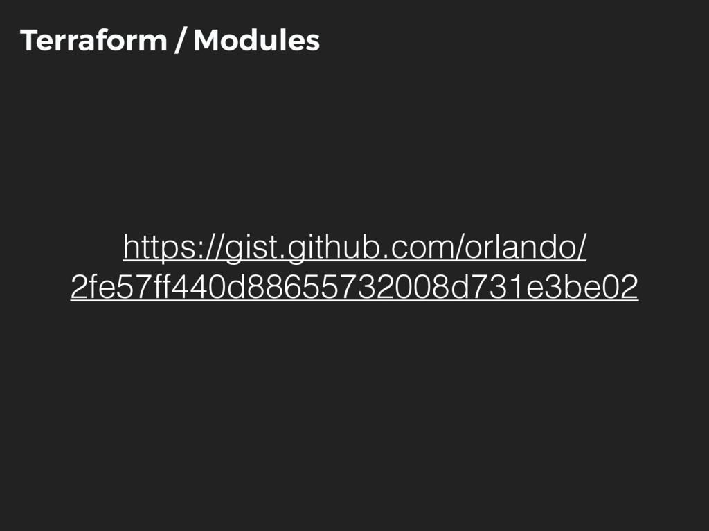 Terraform / Modules https://gist.github.com/orl...
