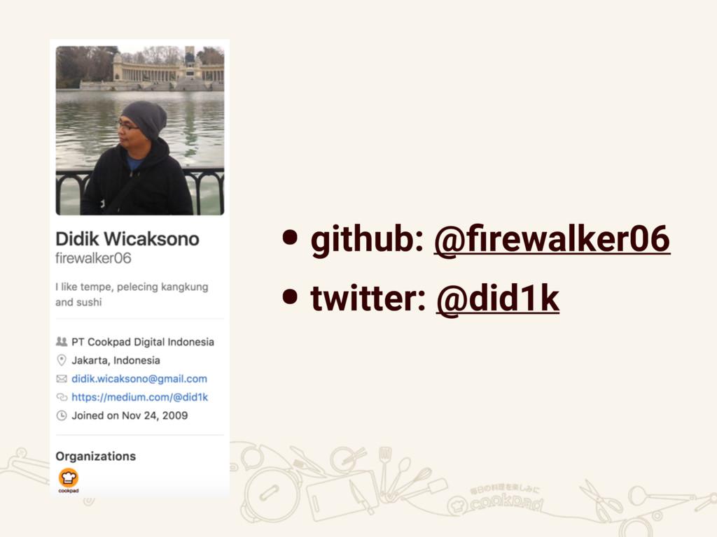 •github: @firewalker06 •twitter: @did1k