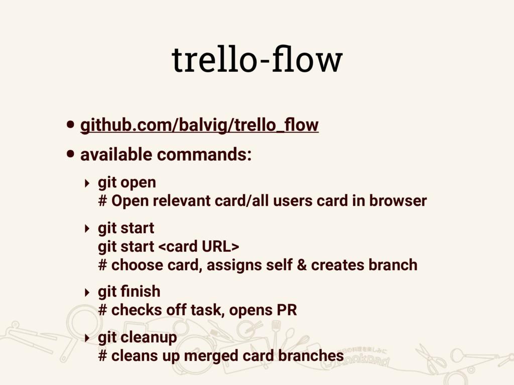 trello-flow •github.com/balvig/trello_flow •avail...