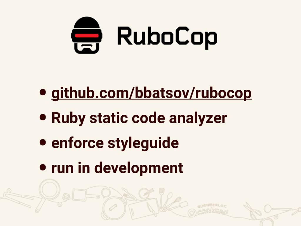 •github.com/bbatsov/rubocop •Ruby static code a...