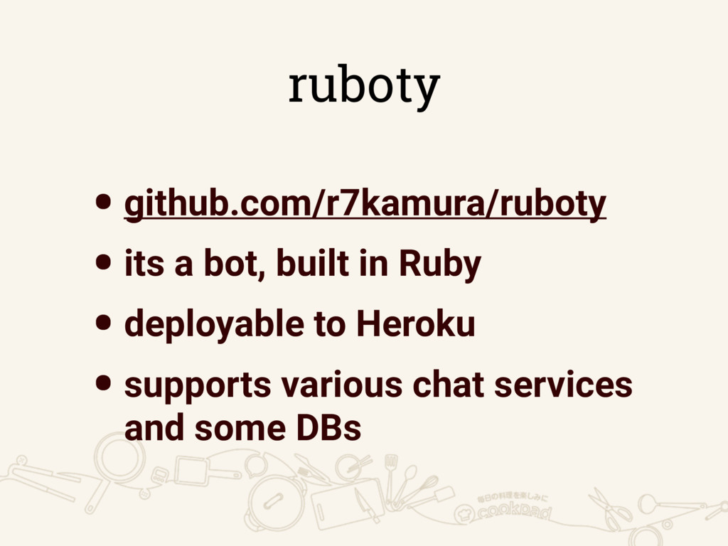 ruboty •github.com/r7kamura/ruboty •its a bot, ...