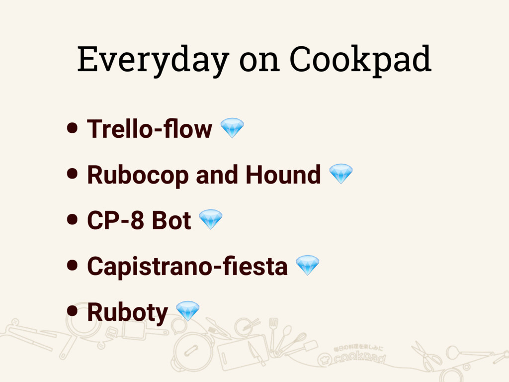 Everyday on Cookpad •Trello-flow  •Rubocop and H...
