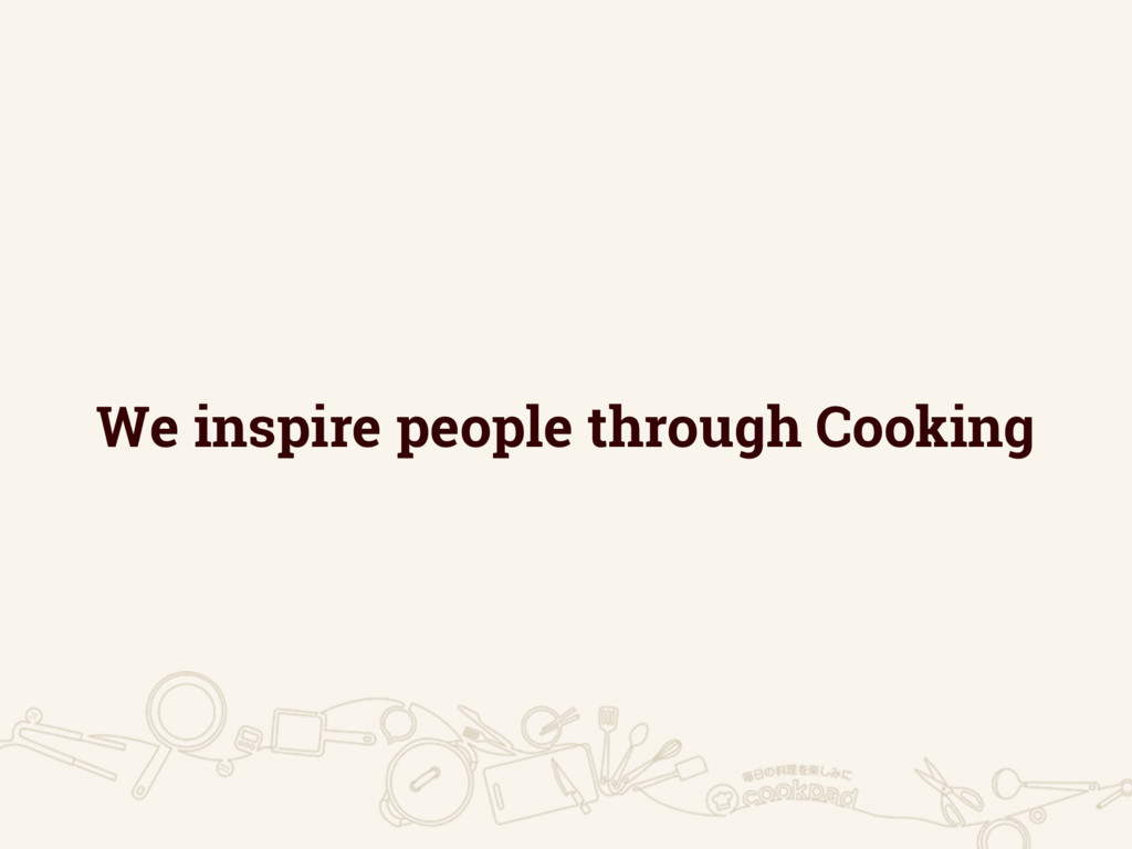 We inspire people through Cooking