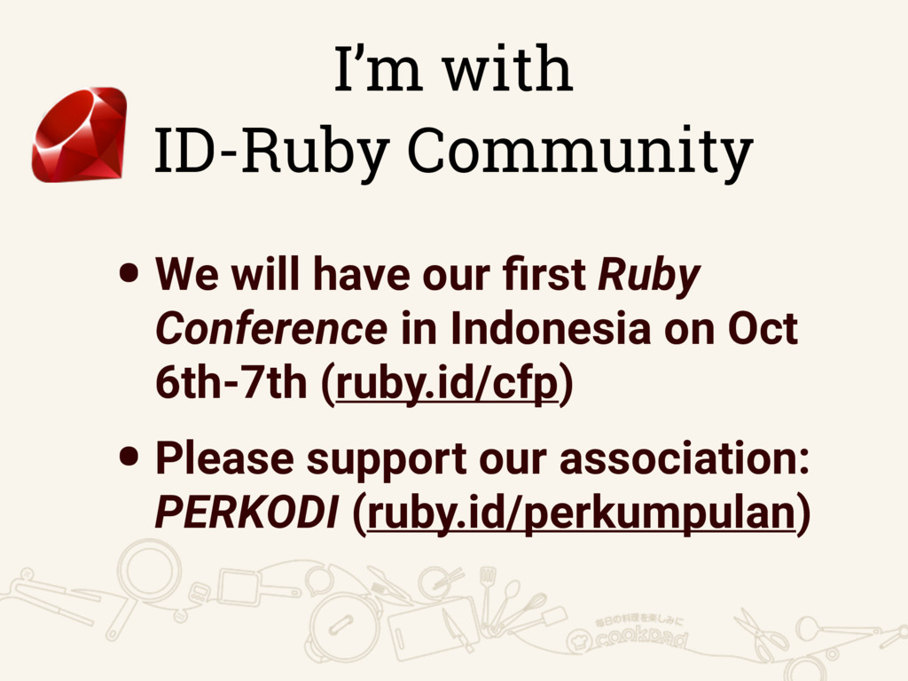 I'm with ID-Ruby Community •We will have our fir...