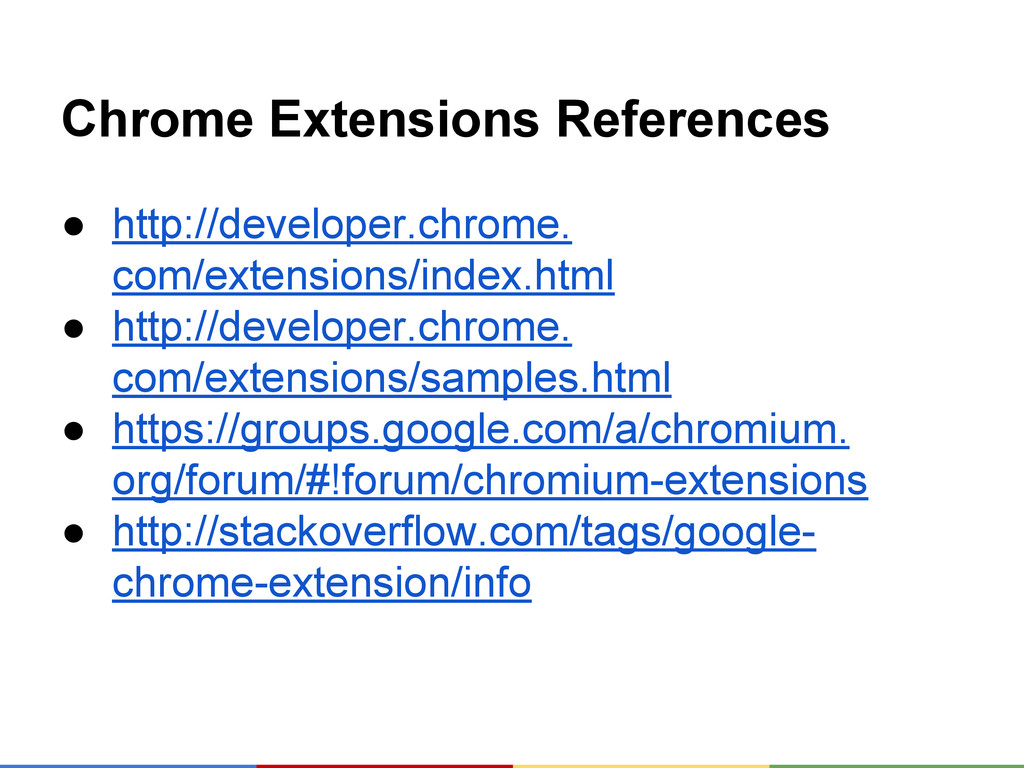 Chrome Extensions References ● http://developer...
