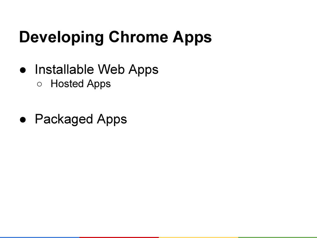 Developing Chrome Apps ● Installable Web Apps ○...