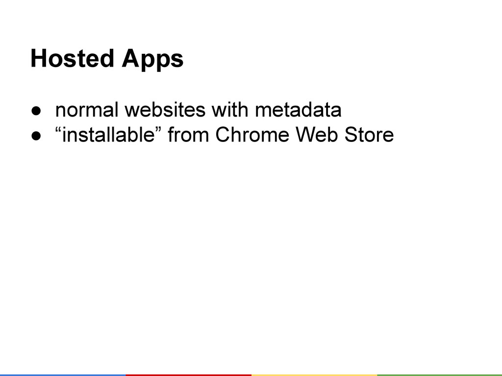 "Hosted Apps ● normal websites with metadata ● ""..."