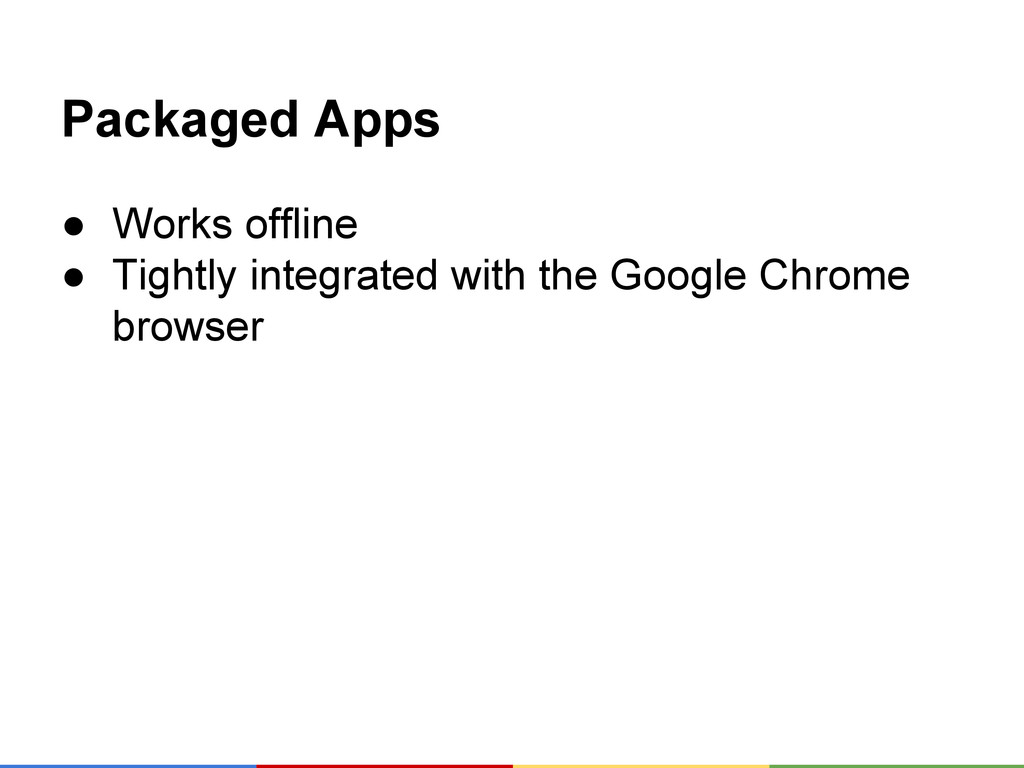 Packaged Apps ● Works offline ● Tightly integra...