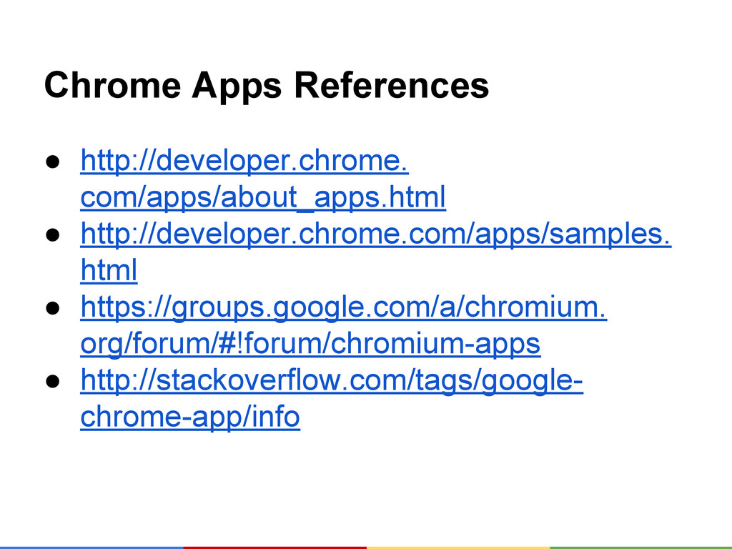 Chrome Apps References ● http://developer.chrom...
