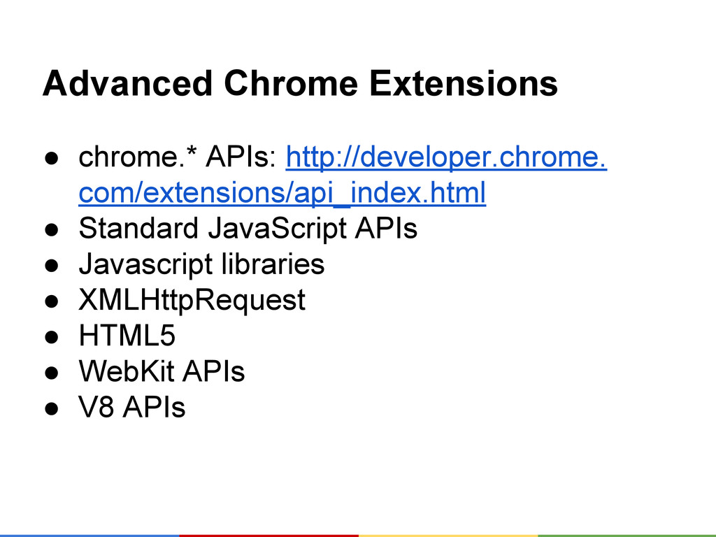 Advanced Chrome Extensions ● chrome.* APIs: htt...
