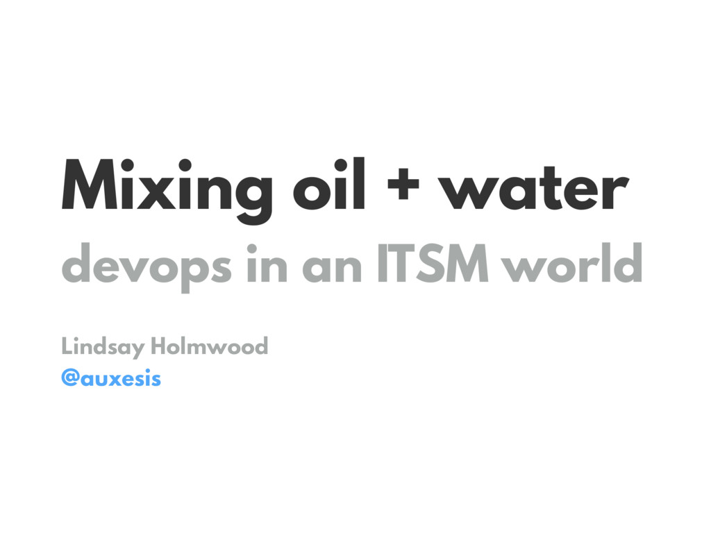Mixing oil + water devops in an ITSM world Lind...
