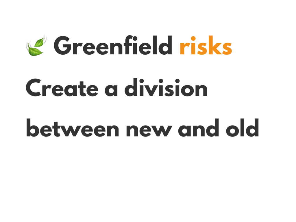 Greenfield risks Create a division between new...