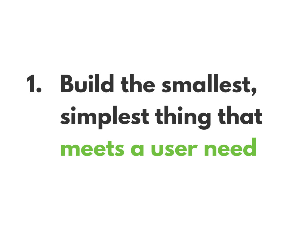 1. Build the smallest, simplest thing that meet...