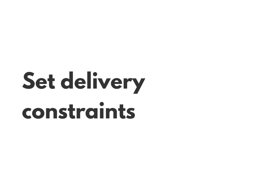 Set delivery constraints