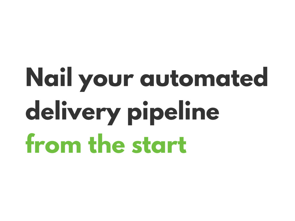 Nail your automated delivery pipeline from the ...