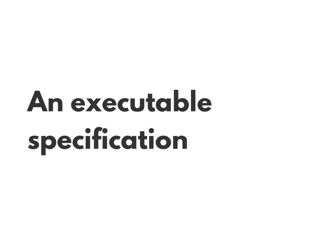 An executable specification