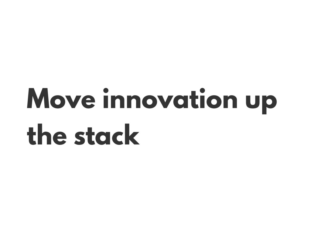 Move innovation up the stack