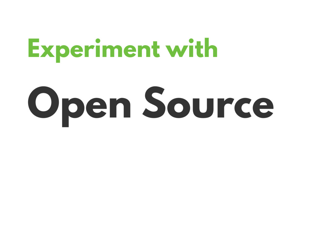 Experiment with Open Source