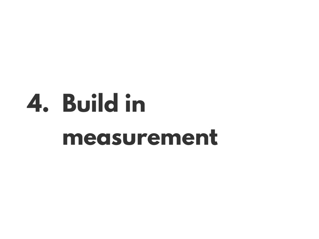 4. Build in measurement