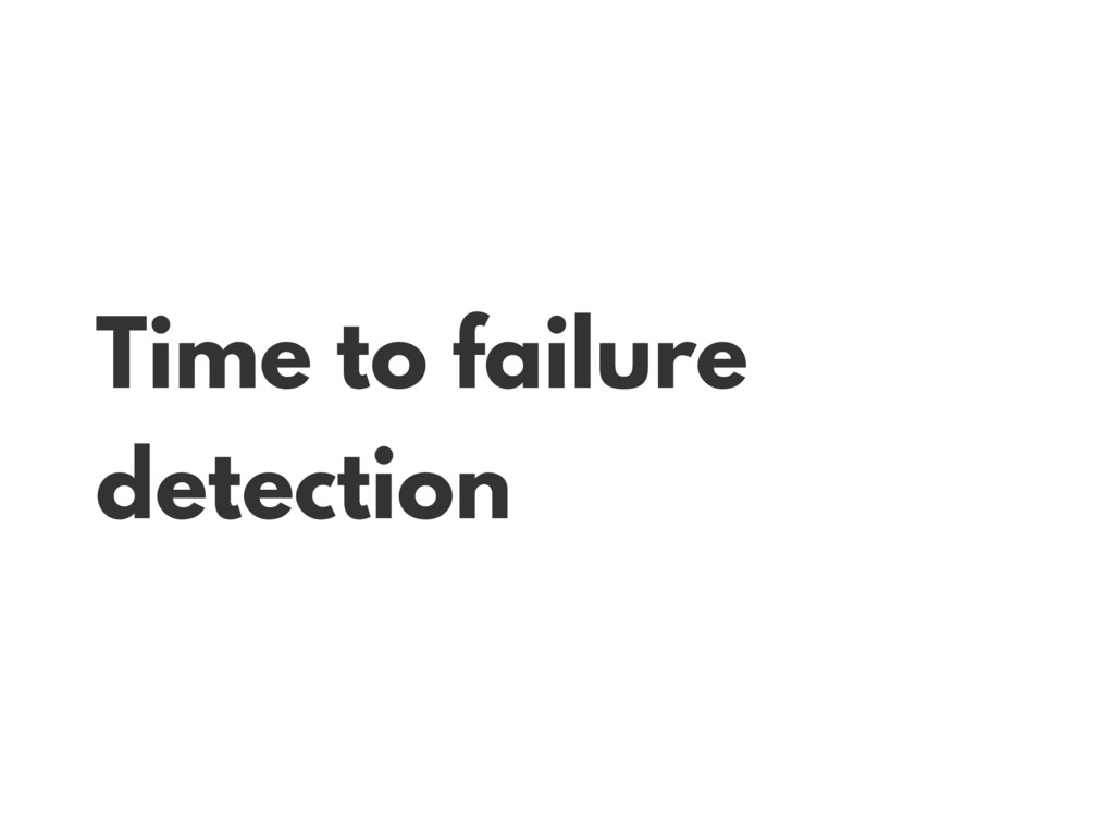 Time to failure detection