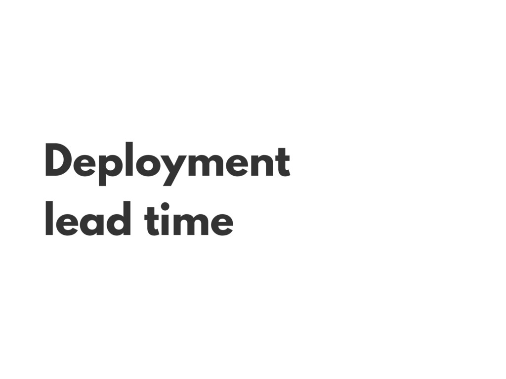 Deployment lead time