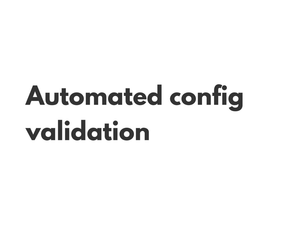 Automated config validation