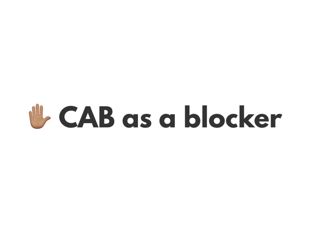 * CAB as a blocker